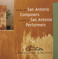 Works by San Antonio Composers Performed by San Antonio Performers